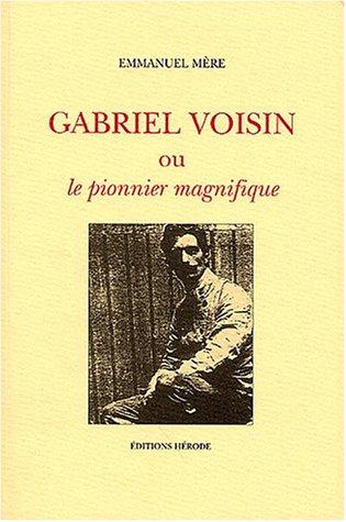 Gabriel Voisin ou le pionnier magnifique par Emmanuel Mère