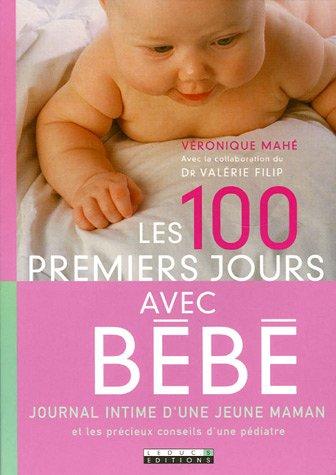 Les 100 premiers jours avec bébé : Journal intime d'une jeune maman et les précieux conseils d'une pédiatre