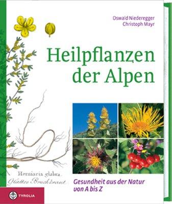 Heilpflanzen der Alpen: Gesundheit aus der Natur von A bis Z