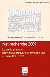 Net recherche 2009 : Le guide pratique pour mieux trouver l'information utile et surveiller le web