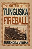 The Mystery of the Tunguska Fireball by Surendre M. Verma (2002-03-29) - Surendre M. Verma