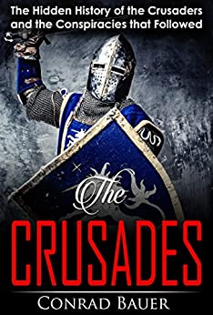 Crusades: The Hidden History of the Crusaders and the Conspiracies that Followed (English Edition) par [Bauer, Conrad]