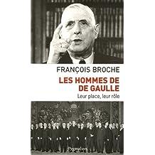 Les hommes de De Gaulle : Leur place, leur rôle