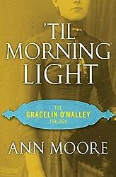Til Morning Light (Gracelin O'Malley Trilogy, Band 3)