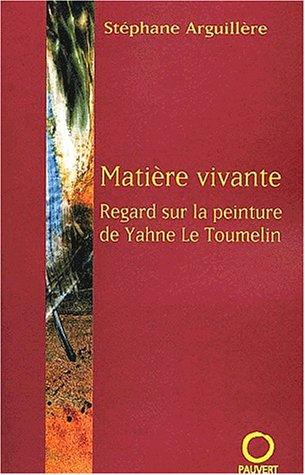 Matière vivante. Regard sur la peinture de Yahne Le Toumelin