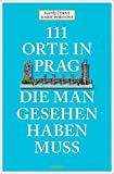 111 Orte in Prag, die man gesehen habe muss: Reiseführer