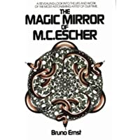 The Magic Mirror of M.C. Escher/a Revealing Look into the Life and Work of the Most Astonishing Artist of Our Time