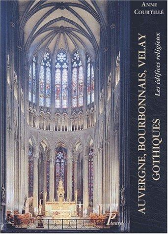 Auvergne, Bourbonnais, Velay gothiques. Les édifices religieux