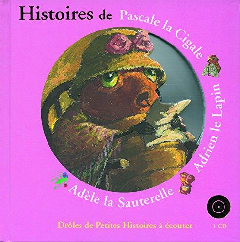 Histoires de Pascale la Cigale, Adrien le Lapin, Adèle la Sauterelle (1CD audio) par Antoon Krings