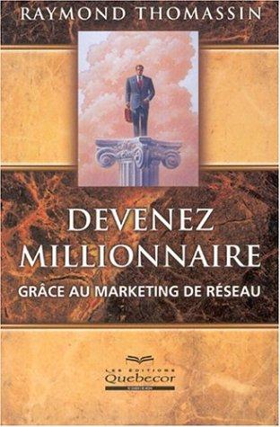 Devenez millionnaire grâce au marketing de réseau par Raymond Thomassin
