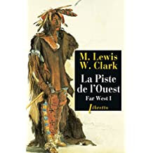 La Piste de l'Ouest: Far West tome 1 : Journal de la première traversée du continent nord-américain 1804-1806 (Libretto)