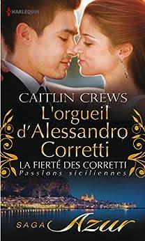 L'orgueil d'Alessandro Corretti : T7 - La fierté des Corretti : Passions siciliennes par [Crews, Caitlin]