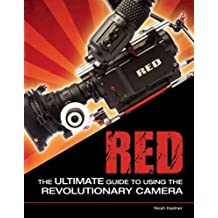RED: The Ultimate Guide to Using the Revolutionary Camera (English Edition)