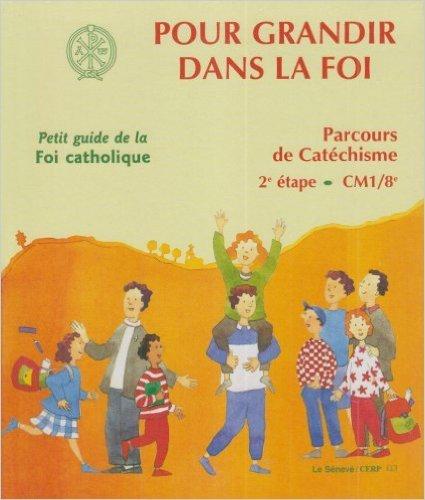 Pour grandir dans la foi : Parcours de catechisme, 2e etape, Petit guide de la foi catholique de Collectif ( 3 janvier 2001 )