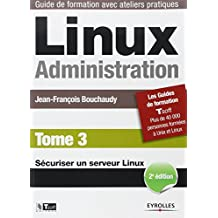 Linux Administration - Tome 3: Sécuriser un serveur Linux.