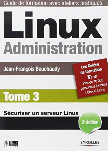 Linux Administration - Tome 3: Sécuriser un serveur Linux. par Jean-François Bouchaudy