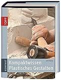 Kompaktwissen Plastisches Gestalten (TOPP KOMPAKT)
