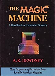 The Magic Machine: A Handbook of Computer Sorcery by A. K. Dewdney (1990-10-23)