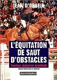 L'équitation de saut d'obstacles. L'analyse, la doctrine, la méthode de Jean d' Orgeix (25 décembre 2000) Broché - 25/12/2000