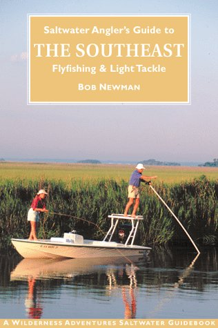 Saltwater Angler's Guide to the Southeast: Fly Fishing & Light Tackle (Saltwater Angler's Guide Series) por Bob Newman