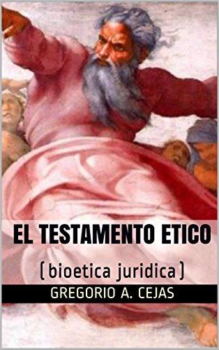 EL TESTAMENTO ETICO: (bioetica juridica) por Gregorio A. Cejas