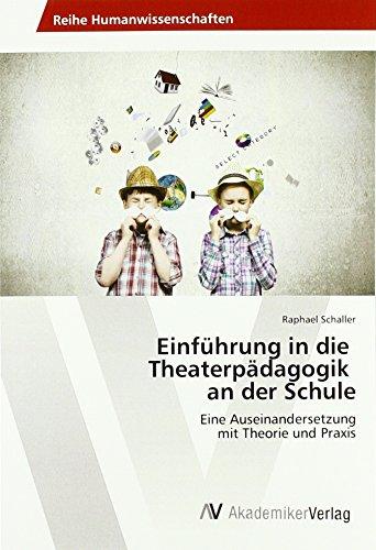 Einführung in die Theaterpädagogik an der Schule: Eine Auseinandersetzung mit Theorie und Praxis