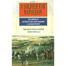 A Soldier for Napoleon: The Campaigns of Lieutenant Franz Hausmann, 7th Bavarian Infantry: The Campaigns of Lieutenant Franz Joseph Hausmann - 7th Bavarian Infantry