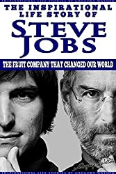 Steve Jobs - The Inspirational Life Story of Steve Jobs: The Fruit Company That Changed Our World (Inspirational Life Stories By Gregory Watson Book 8) (English Edition)