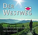 Der Westweg: Zu Fuß durch den Schwarzwald