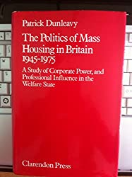 The Politics of Mass Housing in Britain, 1945-75: Study of Corporate Power and Professional Influence in the Welfare State