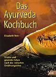 Das Ayurveda-Kochbuch: Vitaler und gesünder leben nach der indischen Ernährungslehre (Delphi bei Droemer Knaur) - Elisabeth Veit