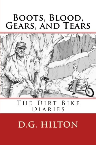 Boots, Blood, Gears, and Tears: The Dirt Bike Diaries: 1