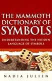The Mammoth Dictionary of Symbols (The Mammoth Book Series) by Nadia Julien (1996-04-03)