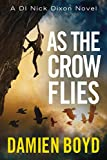 As the Crow Flies (DI Nick Dixon Series Book 1) by Damien Boyd