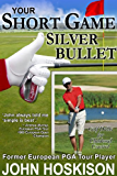 Your Short Game Silver Bullet - Golf Swing Drills for Club Head Control