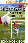 Your Short Game Silver Bullet - Golf...