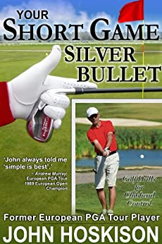 Your Short Game Silver Bullet - Golf Swing Drills for Club Head Control (English Edition) par [Hoskison, John]