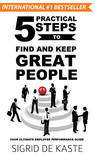 5 Practical Steps to Find and Keep Great People: Your Ultimate Employee Performance Guide (English Edition) (Kindle-kaste)
