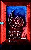 Der Ruf des Muschelhorns: Roman - Zoë Jenny