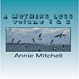 A Mothers Loss - Volume 1 & 2: Take My Hand and Allow Me to Lead You the Way Towards Comfort and Recovery
