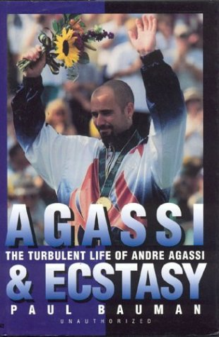 Agassi and Ecstasy: Turbulent Life of Andre Agassi por Paul Bauman