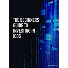 The Beginners Guide to Investing in ICOs: 11 steps to successfully investing in Initial Coin Offerings (English Edition)