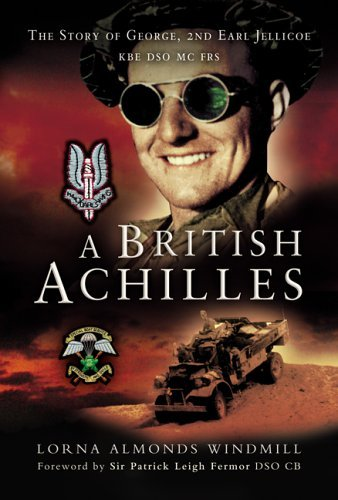 A British Achilles: George, 2nd Earl Jellicoe KBE DSO MC FRS 20th Century Soldier, Politician, Statesman by Lorna Almonds Windmill (2006-01-19)