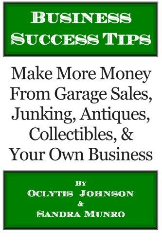 Business Success Tipps: Machen Sie mehr Geld aus Garagenverkauf, Junking, Antiquitäten, Sammlerstücke und Ihrem eigenen Geschäft. -