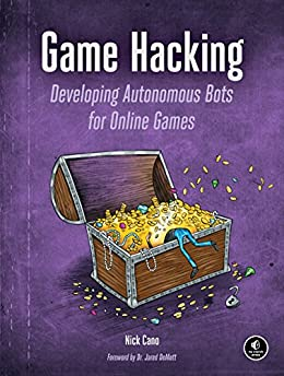 Game Hacking: Developing Autonomous Bots for Online Games by [Cano, Nick]