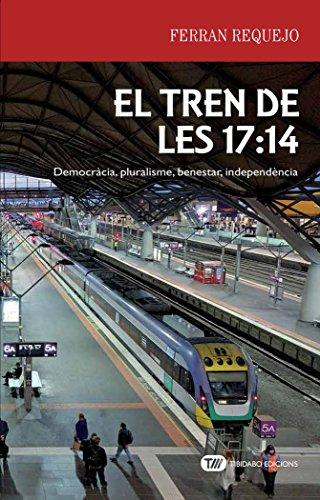 El tren de les 17:14: Democràcia, pluralisme, benestar, independència (Actualitat)