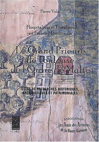 Hospitaliers et Templiers en France Méridionale : Le Grand Prieuré de Toulouse de l'Ordre de Malte. Avec disquette