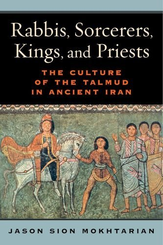 Rabbis, Sorcerers, Kings, and Priests: The Culture of the Talmud in Ancient Iran (S. Mark Taper Foundation Book in Jewish Studies) by Jason Sion Mokhtarian (2015-10-13) -