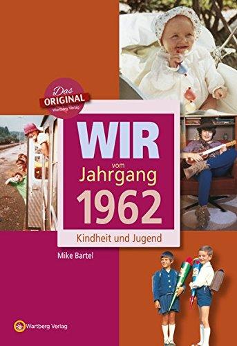 Wir vom Jahrgang 1962: Kindheit und Jugend (Jahrgangsbände): 55. Geburtstag (Sechzig Themen Geburtstag)