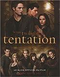 La saga Twilight tentation : Le guide officiel du film